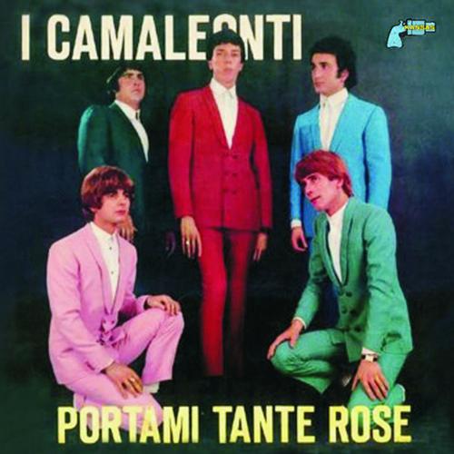 I CAMALEONTI - PORTAMI TANTE ROSE