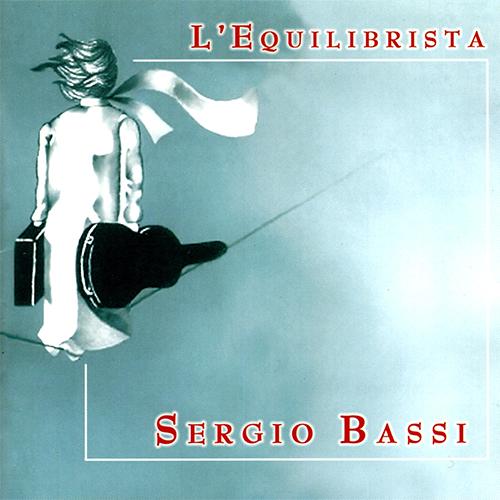 SERGIO BASSI - L'EQUILIBRISTA